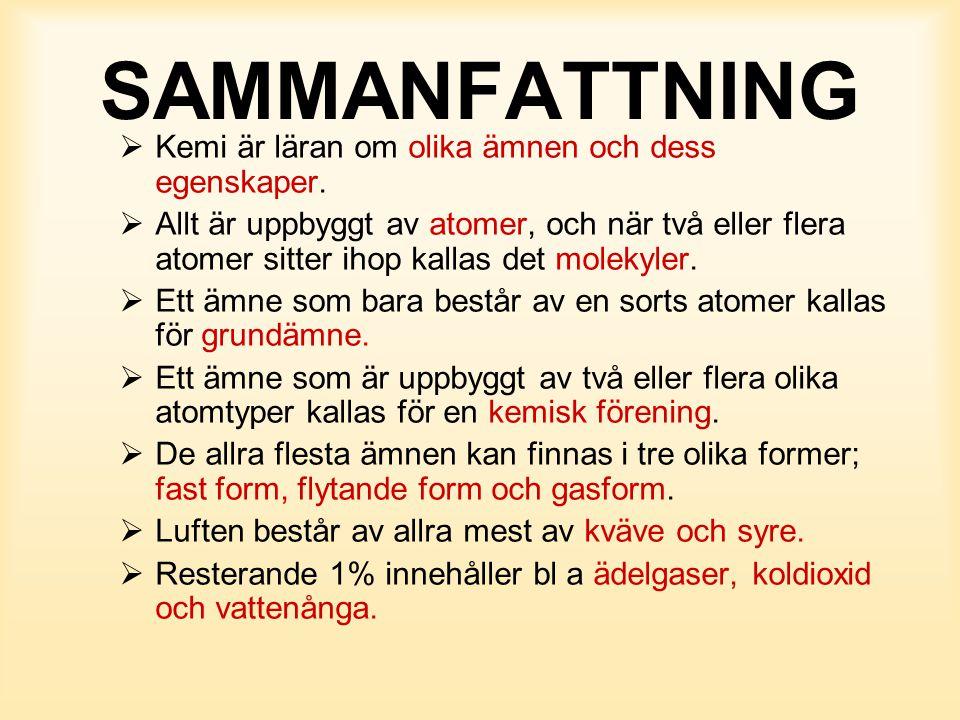 SAMMANFATTNING Kemi är läran om olika ämnen och dess egenskaper.