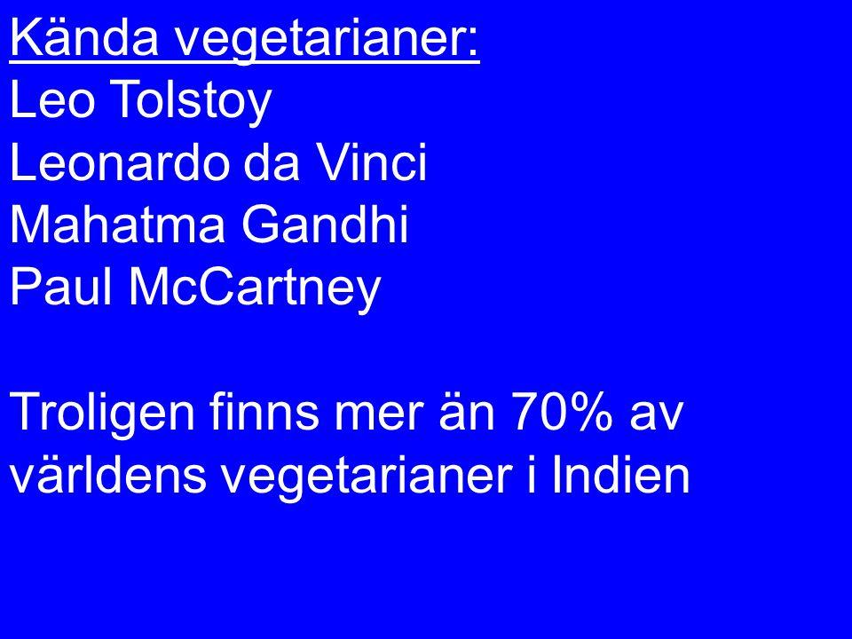 Kända vegetarianer: Leo Tolstoy. Leonardo da Vinci. Mahatma Gandhi. Paul McCartney.