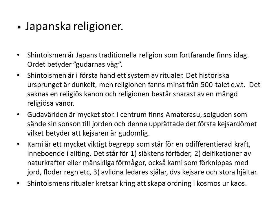 Japanska religioner. Shintoismen är Japans traditionella religion som fortfarande finns idag. Ordet betyder gudarnas väg .