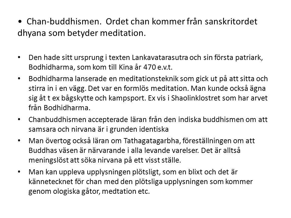 Chan-buddhismen. Ordet chan kommer från sanskritordet dhyana som betyder meditation.