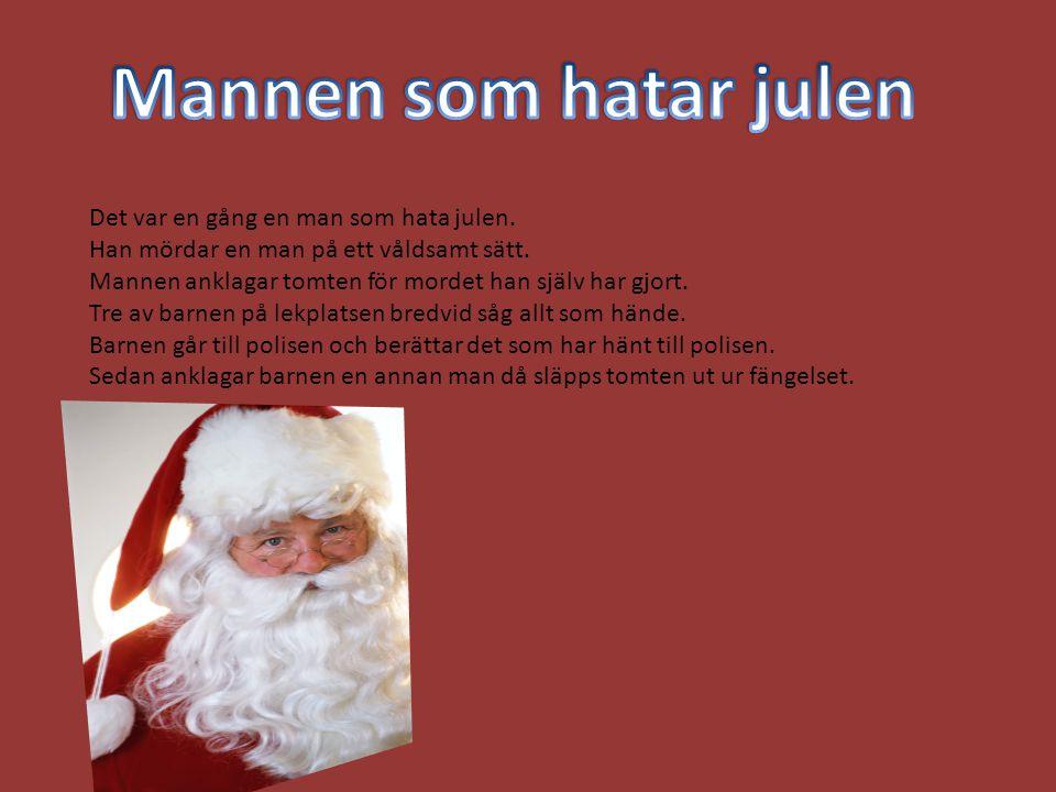 Mannen som hatar julen Det var en gång en man som hata julen.