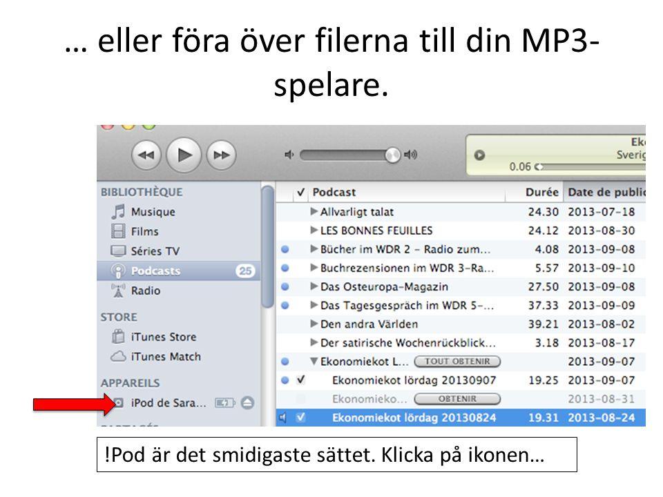 … eller föra över filerna till din MP3-spelare.