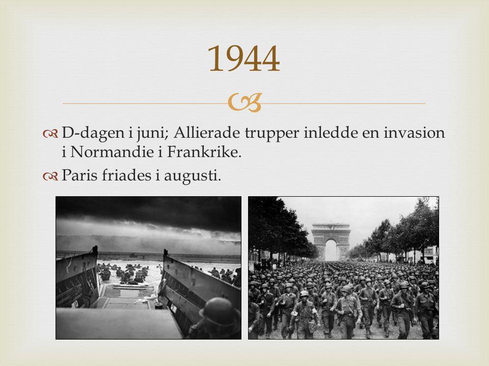 1944 D-dagen i juni; Allierade trupper inledde en invasion i Normandie i Frankrike.