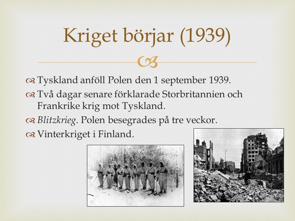 Kriget börjar (1939) Tyskland anföll Polen den 1 september 1939.