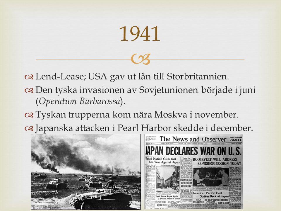 1941 Lend-Lease; USA gav ut lån till Storbritannien.