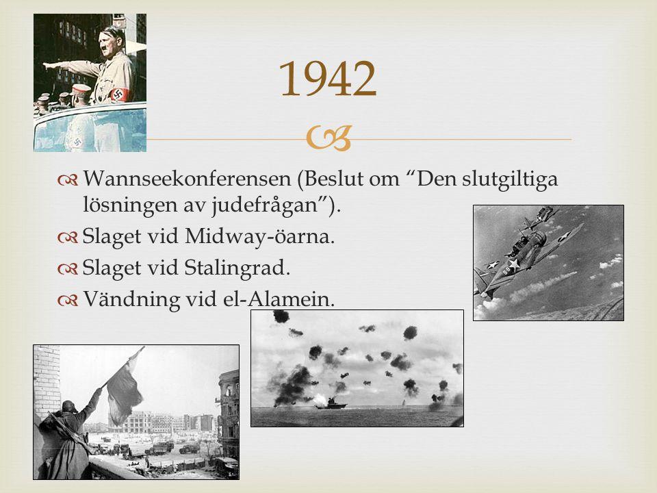 1942 Wannseekonferensen (Beslut om Den slutgiltiga lösningen av judefrågan ). Slaget vid Midway-öarna.