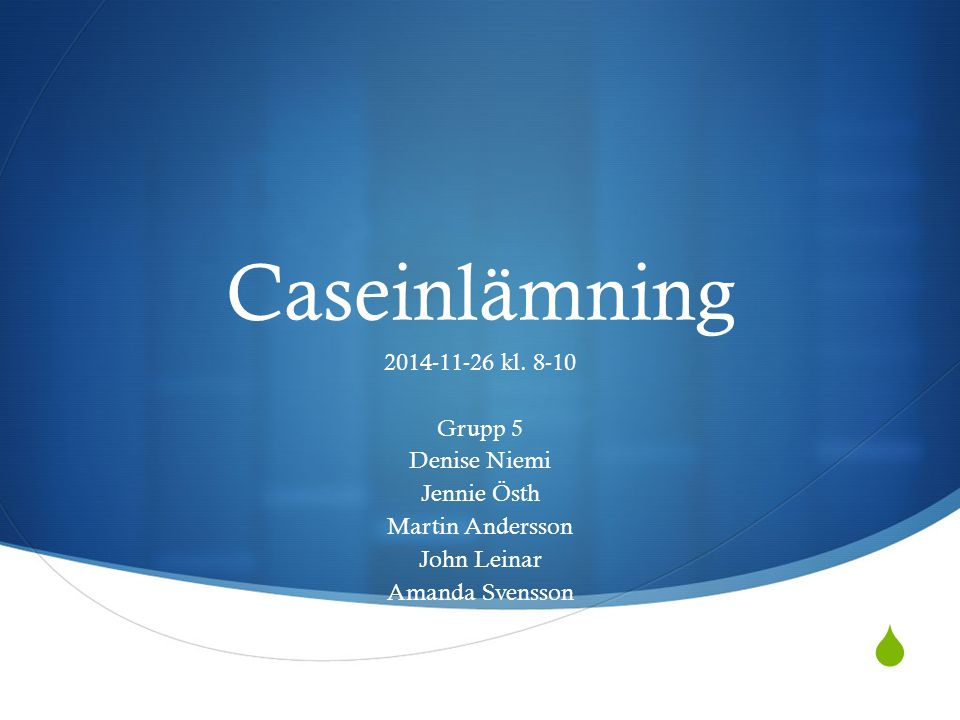 Caseinlämning 2014-11-26 kl. 8-10 Grupp 5 Denise Niemi Jennie Östh