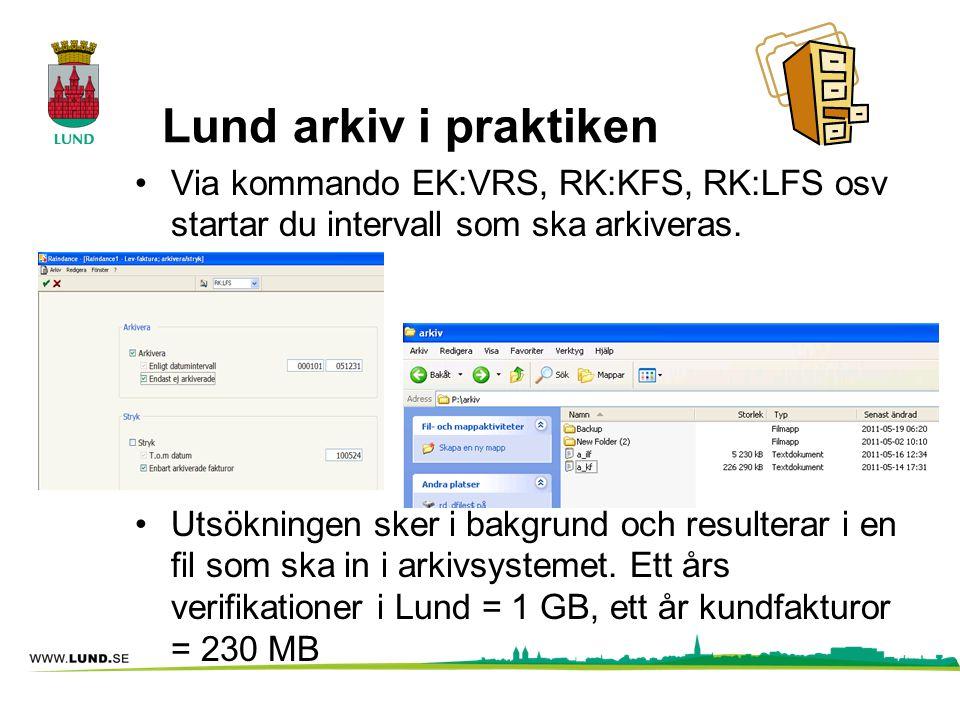 Lund arkiv i praktiken Via kommando EK:VRS, RK:KFS, RK:LFS osv startar du intervall som ska arkiveras.