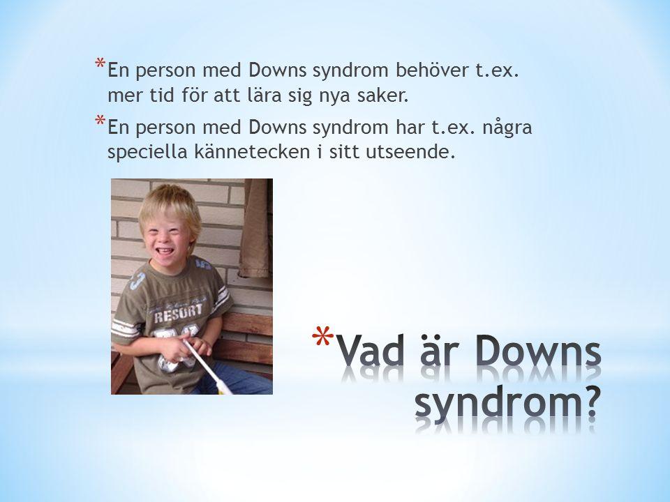 En person med Downs syndrom behöver t. ex