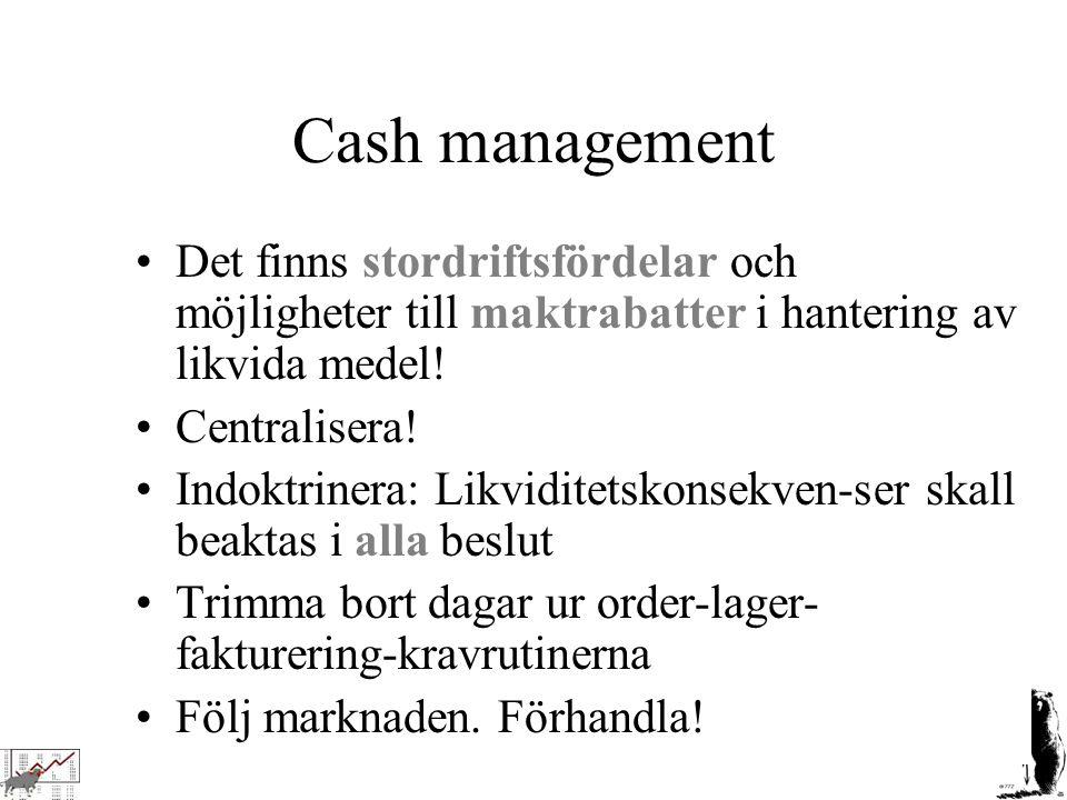 Cash management Det finns stordriftsfördelar och möjligheter till maktrabatter i hantering av likvida medel!