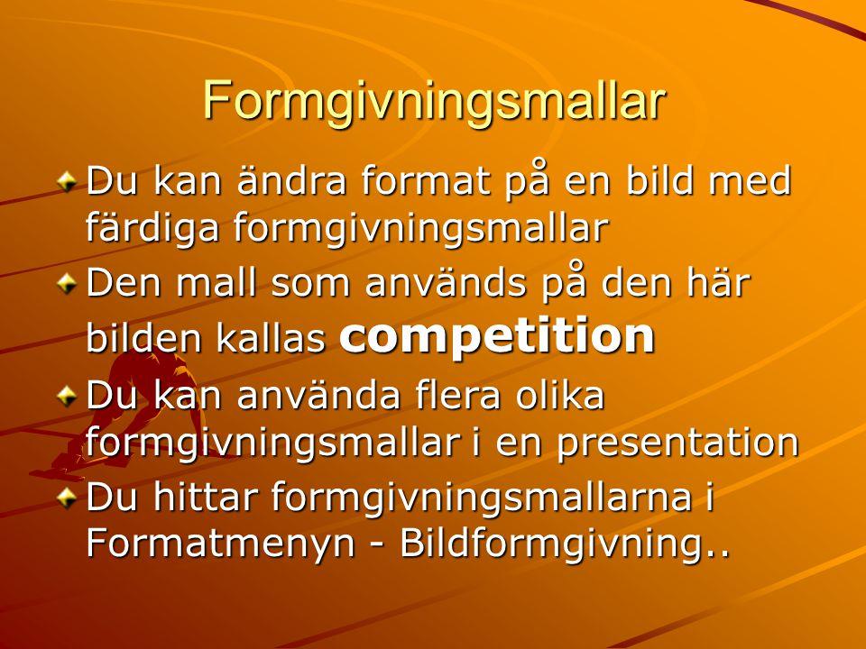 Formgivningsmallar Du kan ändra format på en bild med färdiga formgivningsmallar. Den mall som används på den här bilden kallas competition.