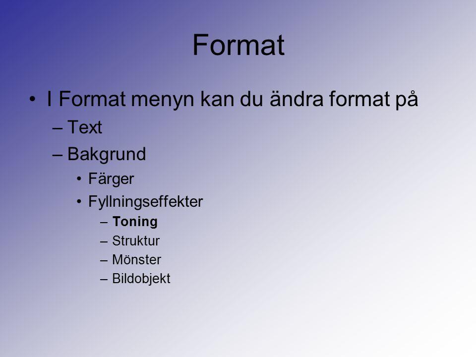 Format I Format menyn kan du ändra format på Text Bakgrund Färger