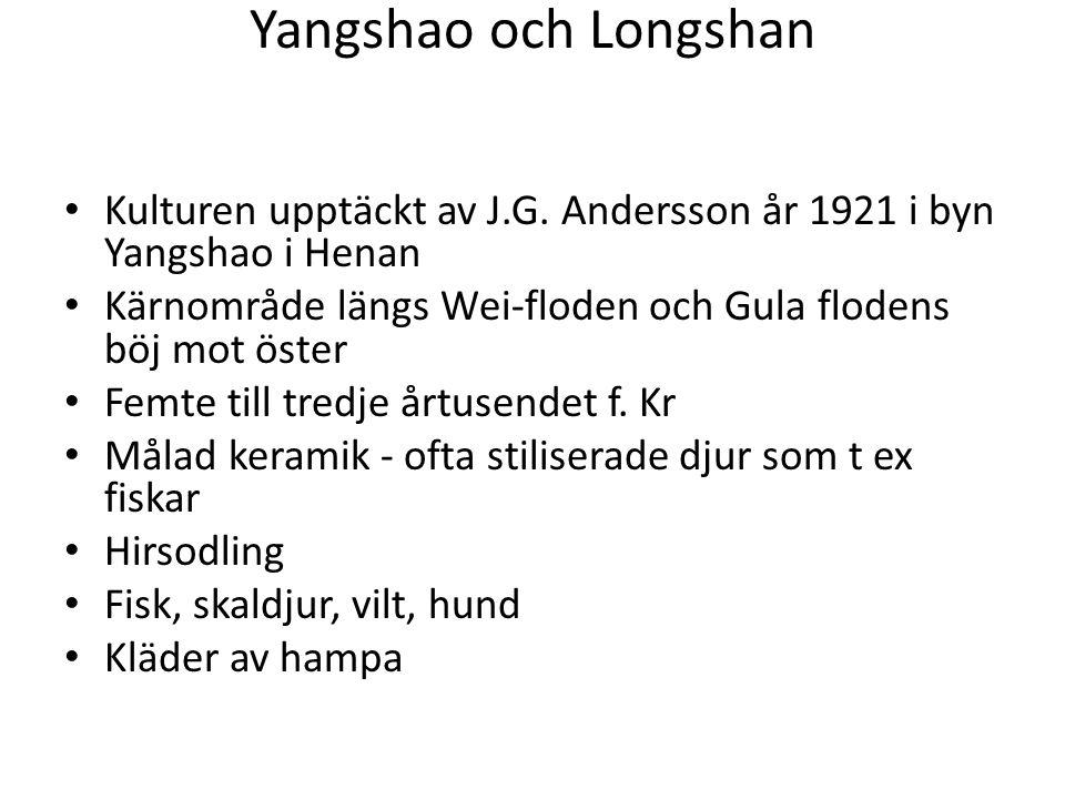 Yangshao och Longshan Kulturen upptäckt av J.G. Andersson år 1921 i byn Yangshao i Henan. Kärnområde längs Wei-floden och Gula flodens böj mot öster.