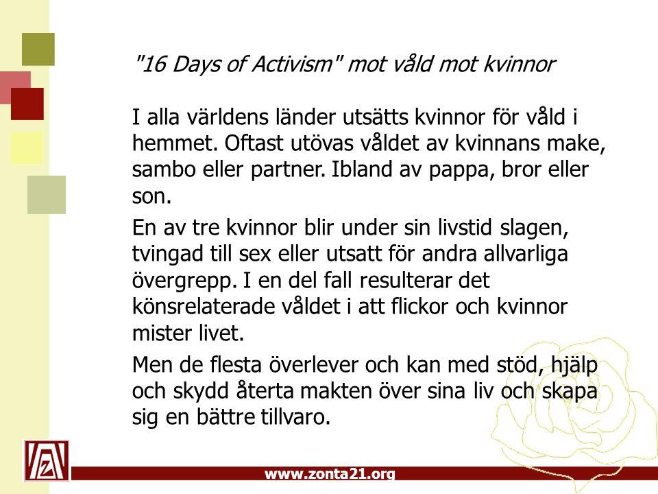 16 Days of Activism mot våld mot kvinnor I alla världens länder utsätts kvinnor för våld i hemmet. Oftast utövas våldet av kvinnans make, sambo eller partner. Ibland av pappa, bror eller son.