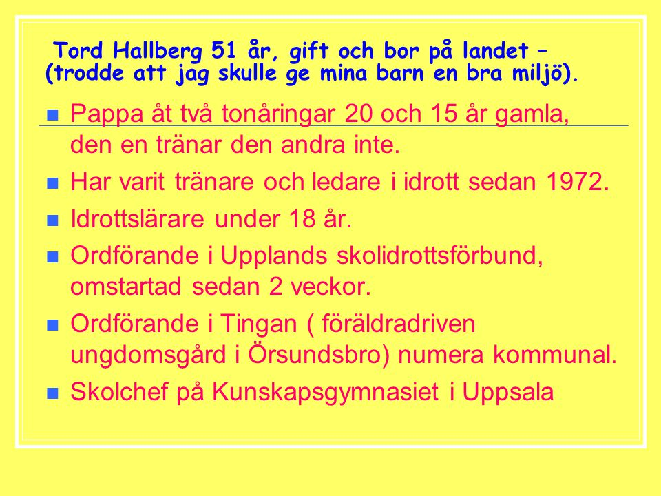 Tord Hallberg 51 år, gift och bor på landet – (trodde att jag skulle ge mina barn en bra miljö).