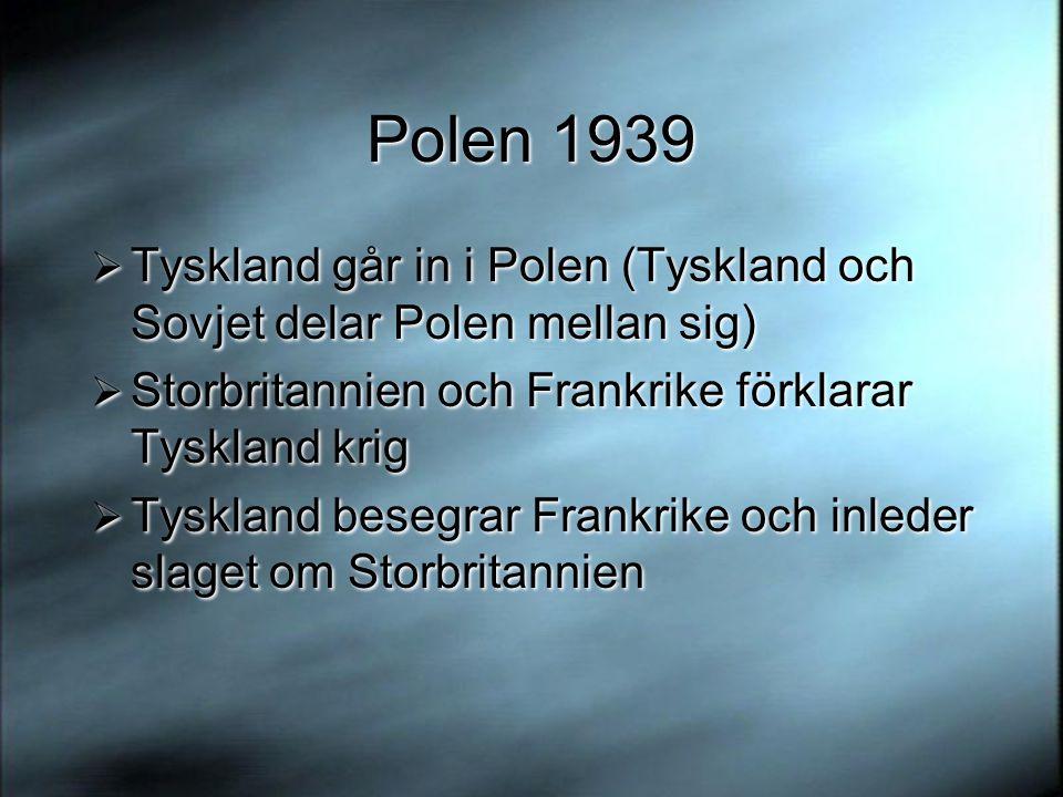 Polen 1939 Tyskland går in i Polen (Tyskland och Sovjet delar Polen mellan sig) Storbritannien och Frankrike förklarar Tyskland krig.