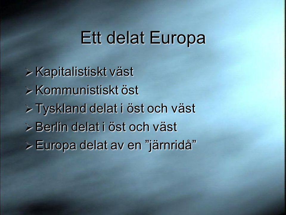 Ett delat Europa Kapitalistiskt väst Kommunistiskt öst