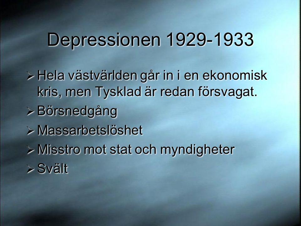 Depressionen 1929-1933 Hela västvärlden går in i en ekonomisk kris, men Tysklad är redan försvagat.