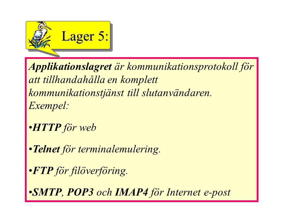 Lager 5: Applikationslagret är kommunikationsprotokoll för att tillhandahålla en komplett kommunikationstjänst till slutanvändaren. Exempel: