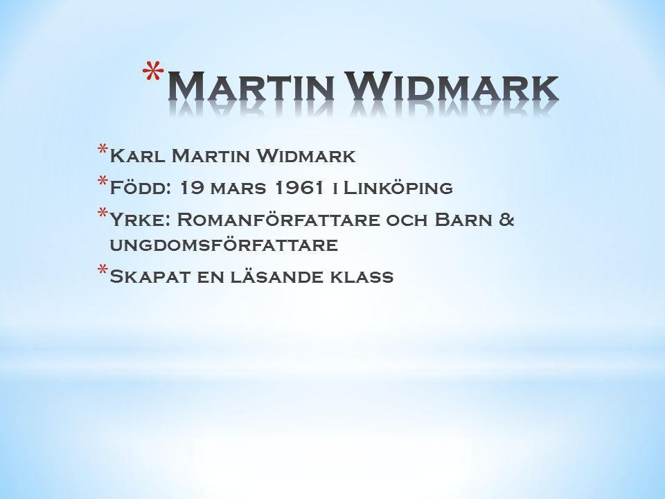 Martin Widmark Karl Martin Widmark Född: 19 mars 1961 i Linköping