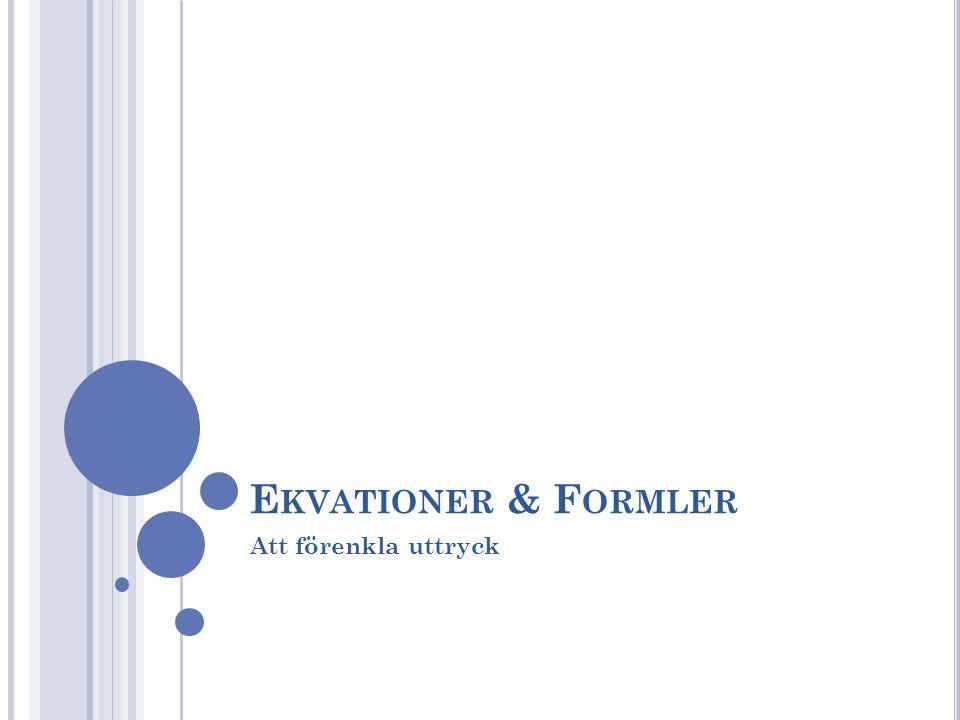 Ekvationer & Formler Att förenkla uttryck