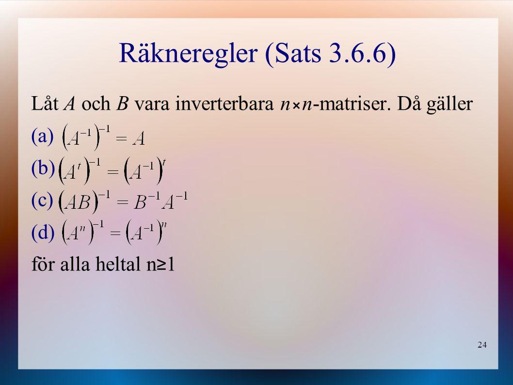 Räkneregler (Sats 3.6.6) Låt A och B vara inverterbara n⨯n-matriser. Då gäller för alla heltal n≥1