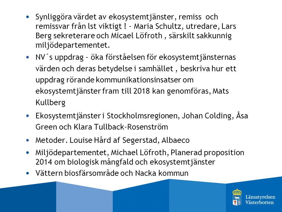Synliggöra värdet av ekosystemtjänster, remiss och remissvar från lst viktigt ! - Maria Schultz, utredare, Lars Berg sekreterare och Micael Löfroth , särskilt sakkunnig miljödepartementet.