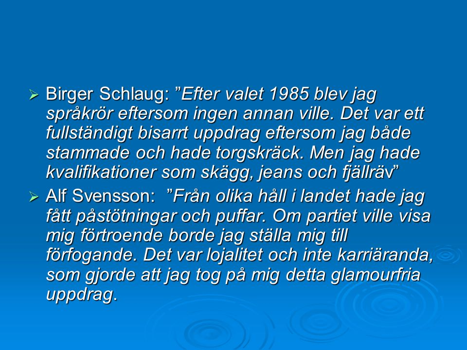 Birger Schlaug: Efter valet 1985 blev jag språkrör eftersom ingen annan ville. Det var ett fullständigt bisarrt uppdrag eftersom jag både stammade och hade torgskräck. Men jag hade kvalifikationer som skägg, jeans och fjällräv