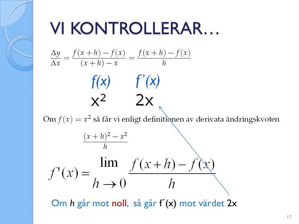 VI KONTROLLERAR… Om h går mot noll, så går f´(x) mot värdet 2x