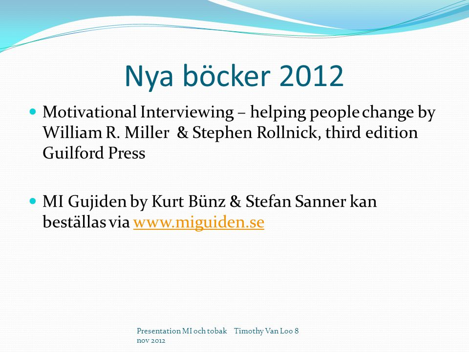 Nya böcker 2012 Motivational Interviewing – helping people change by William R. Miller & Stephen Rollnick, third edition Guilford Press.