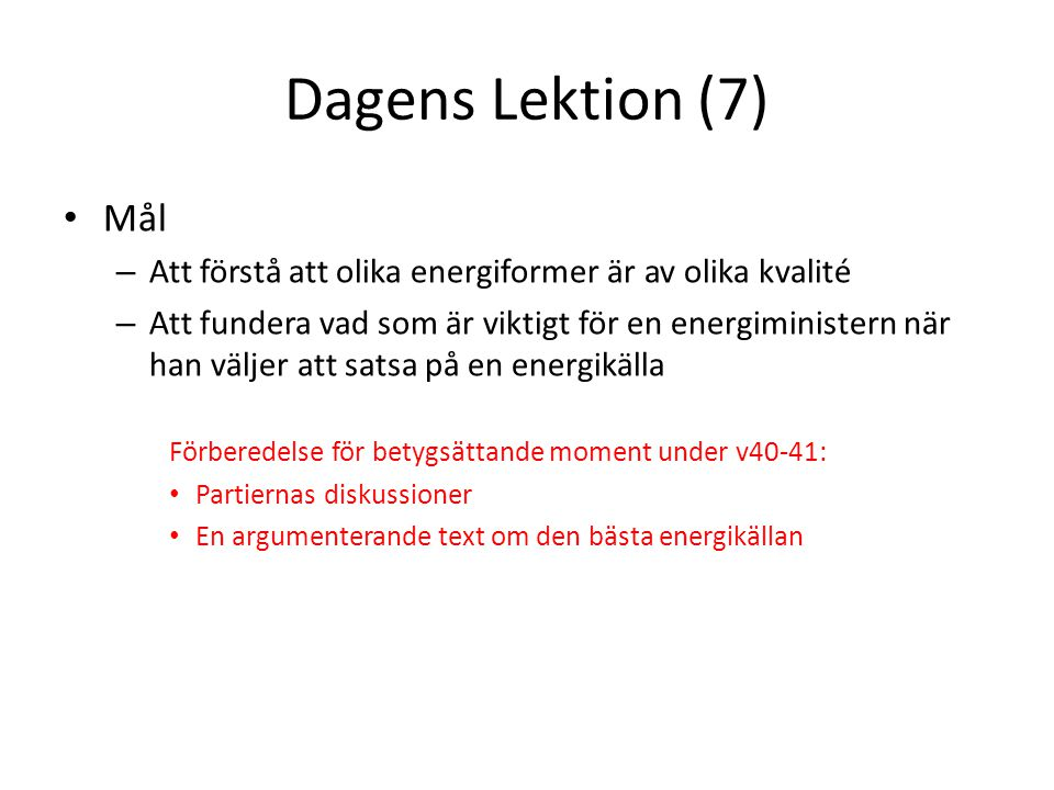 Dagens Lektion (7) Mål. Att förstå att olika energiformer är av olika kvalité.