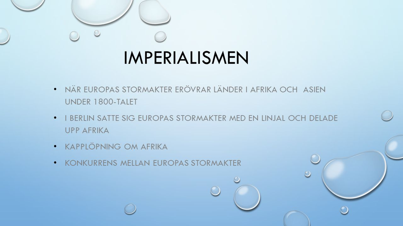 Imperialismen När Europas stormakter erövrar länder i Afrika och Asien under 1800-talet.