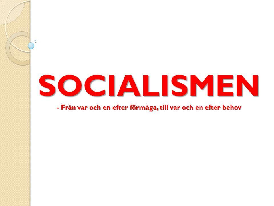 SOCIALISMEN - Från var och en efter förmåga, till var och en efter behov