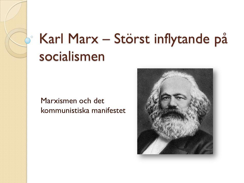 Karl Marx – Störst inflytande på socialismen
