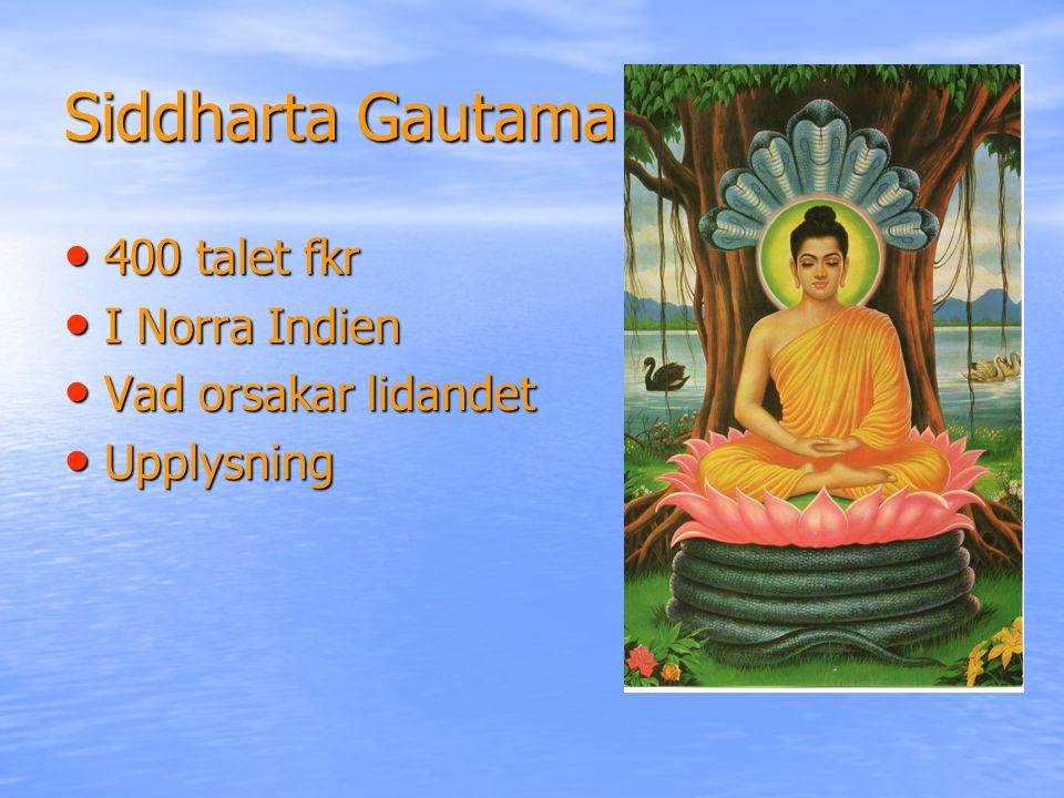 Siddharta Gautama 400 talet fkr I Norra Indien Vad orsakar lidandet