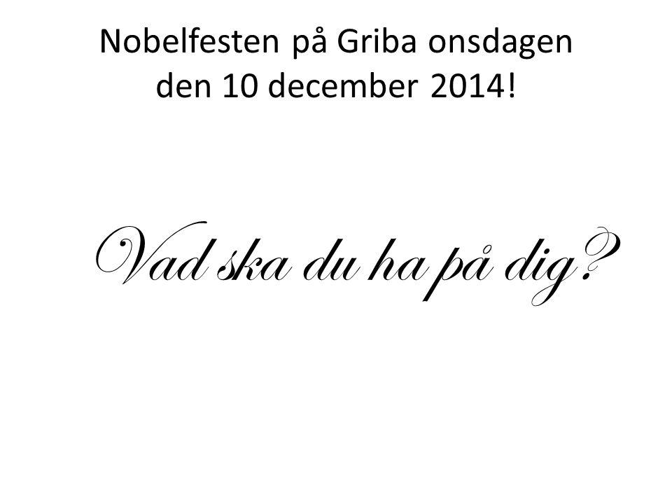 Nobelfesten på Griba onsdagen den 10 december 2014!