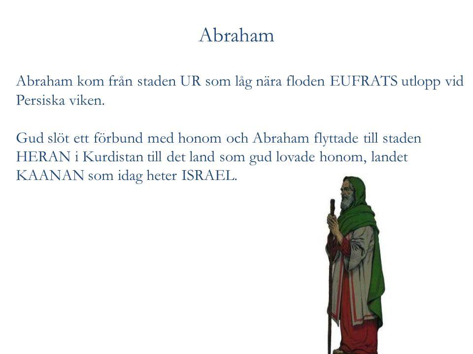 Abraham Abraham kom från staden UR som låg nära floden EUFRATS utlopp vid Persiska viken.