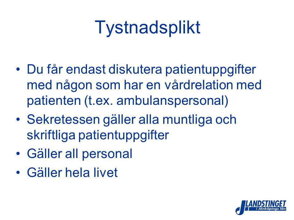 Tystnadsplikt Du får endast diskutera patientuppgifter med någon som har en vårdrelation med patienten (t.ex. ambulanspersonal)