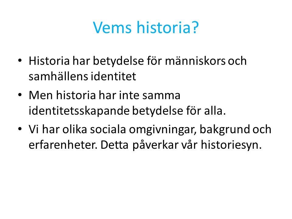Vems historia Historia har betydelse för människors och samhällens identitet. Men historia har inte samma identitetsskapande betydelse för alla.