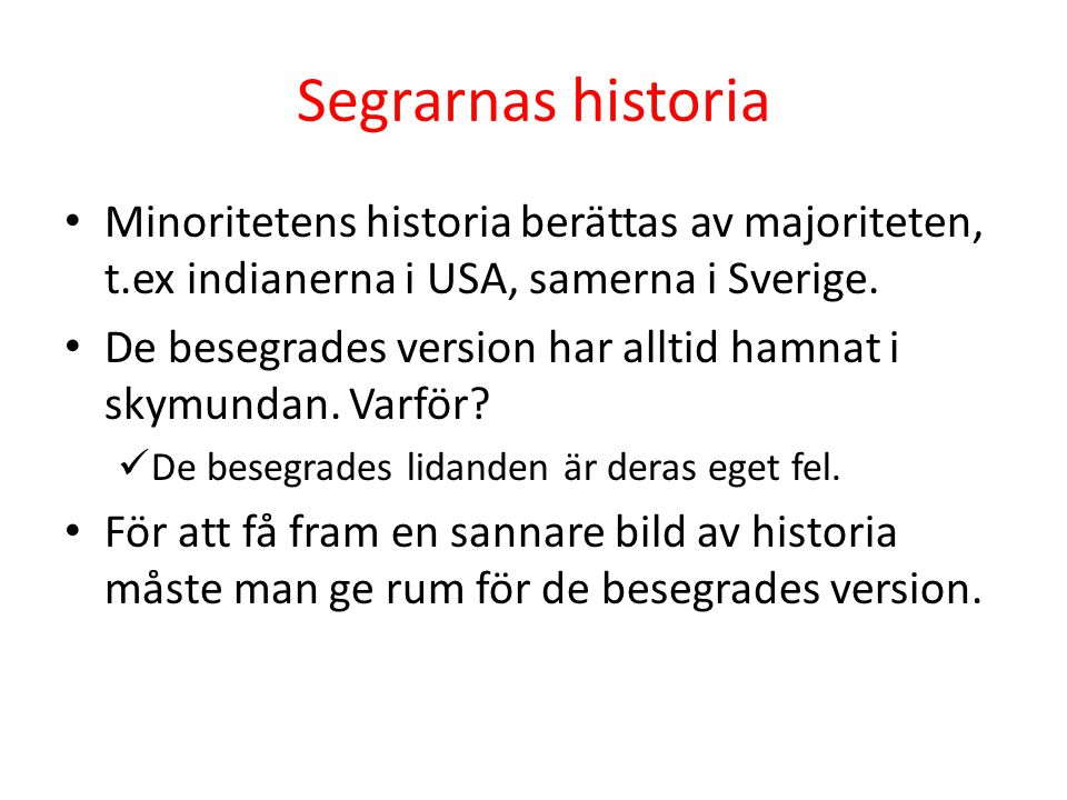 Segrarnas historia Minoritetens historia berättas av majoriteten, t.ex indianerna i USA, samerna i Sverige.