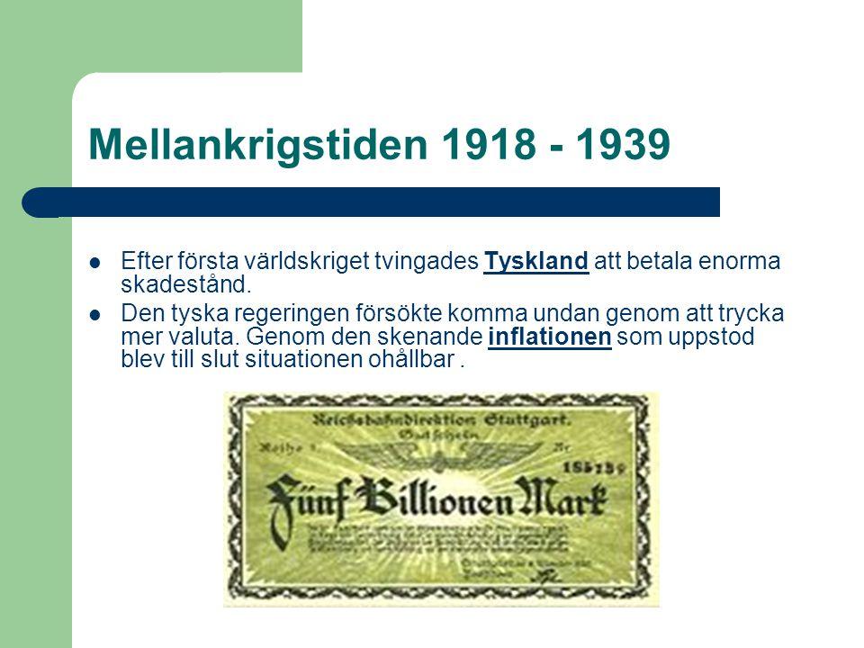 Mellankrigstiden 1918 - 1939 Efter första världskriget tvingades Tyskland att betala enorma skadestånd.