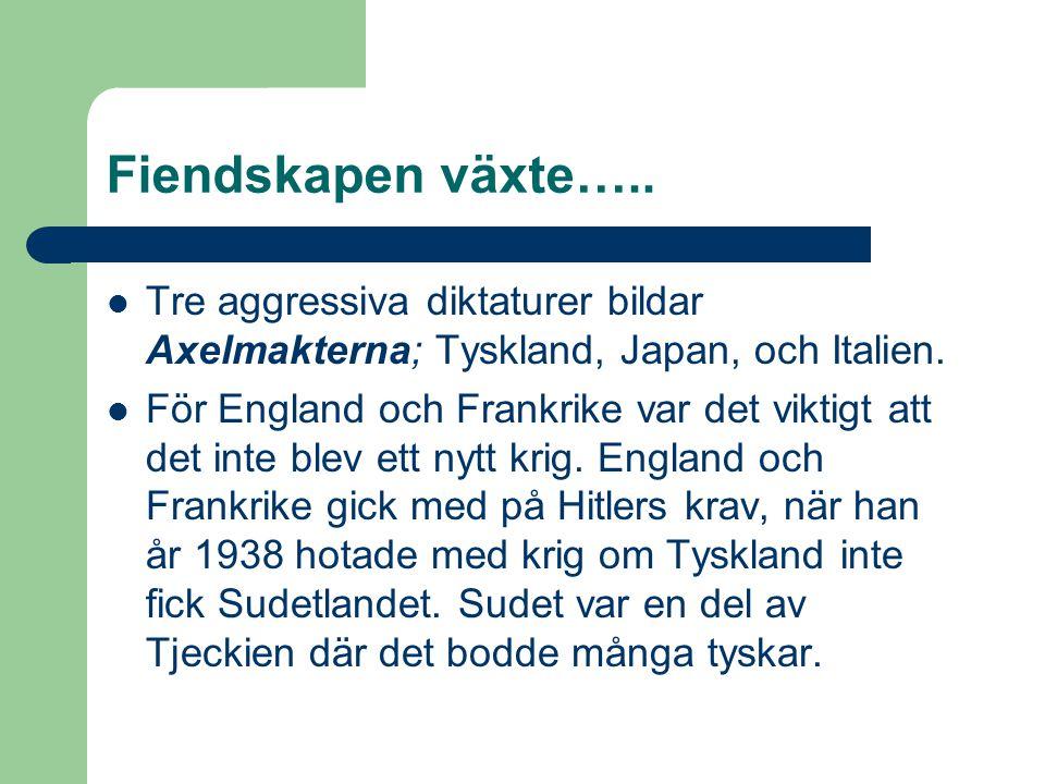 Fiendskapen växte….. Tre aggressiva diktaturer bildar Axelmakterna; Tyskland, Japan, och Italien.