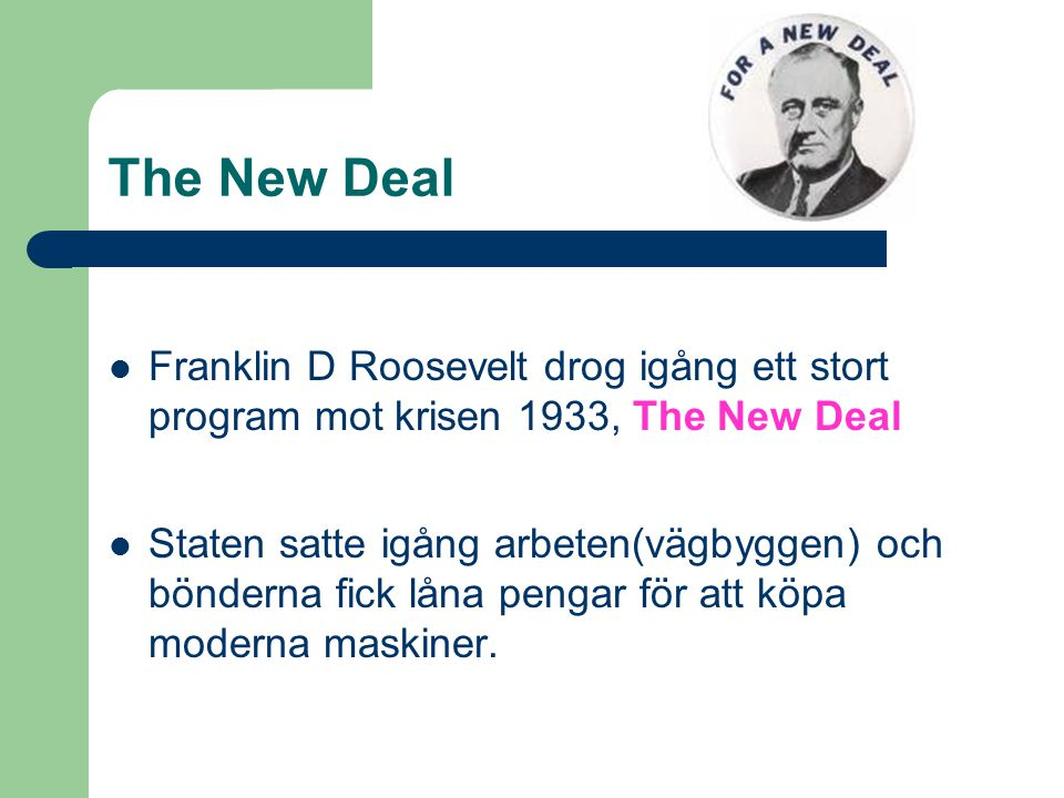 The New Deal Franklin D Roosevelt drog igång ett stort program mot krisen 1933, The New Deal.