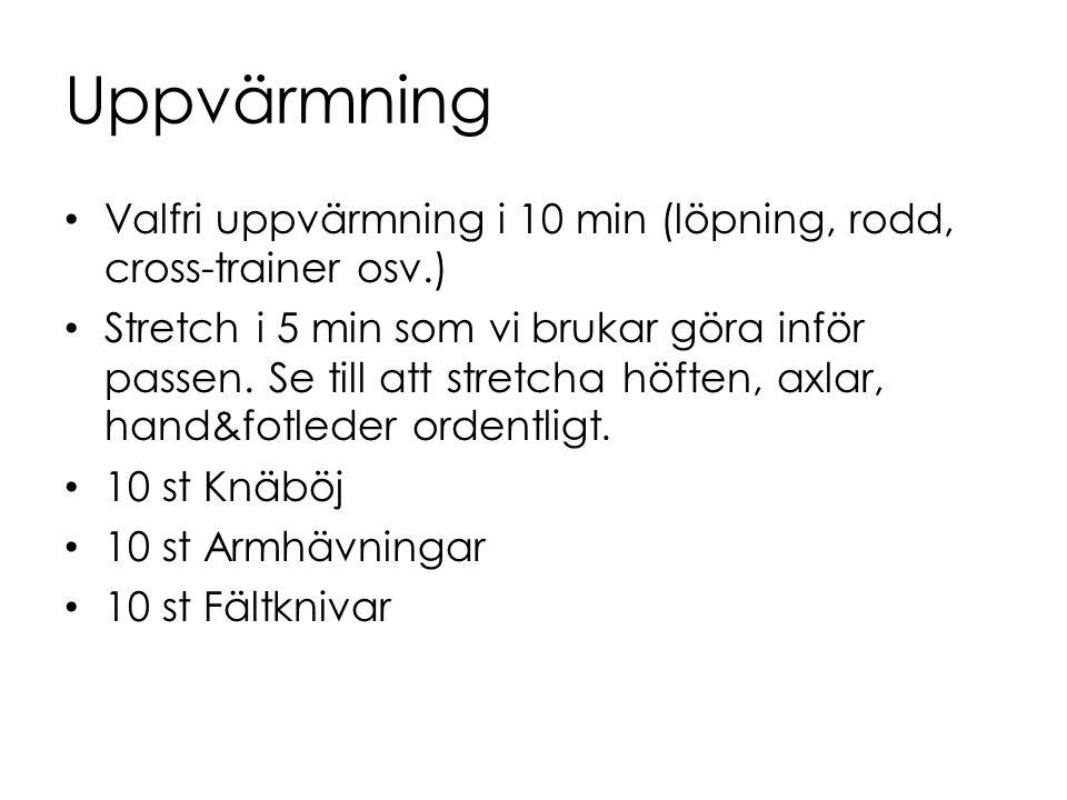 Uppvärmning Valfri uppvärmning i 10 min (löpning, rodd, cross-trainer osv.)
