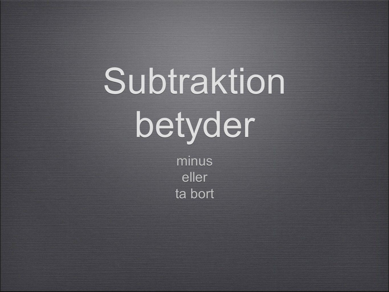 Subtraktion betyder minus eller ta bort