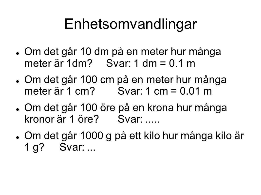 Enhetsomvandlingar Om det går 10 dm på en meter hur många meter är 1dm Svar: 1 dm = 0.1 m.