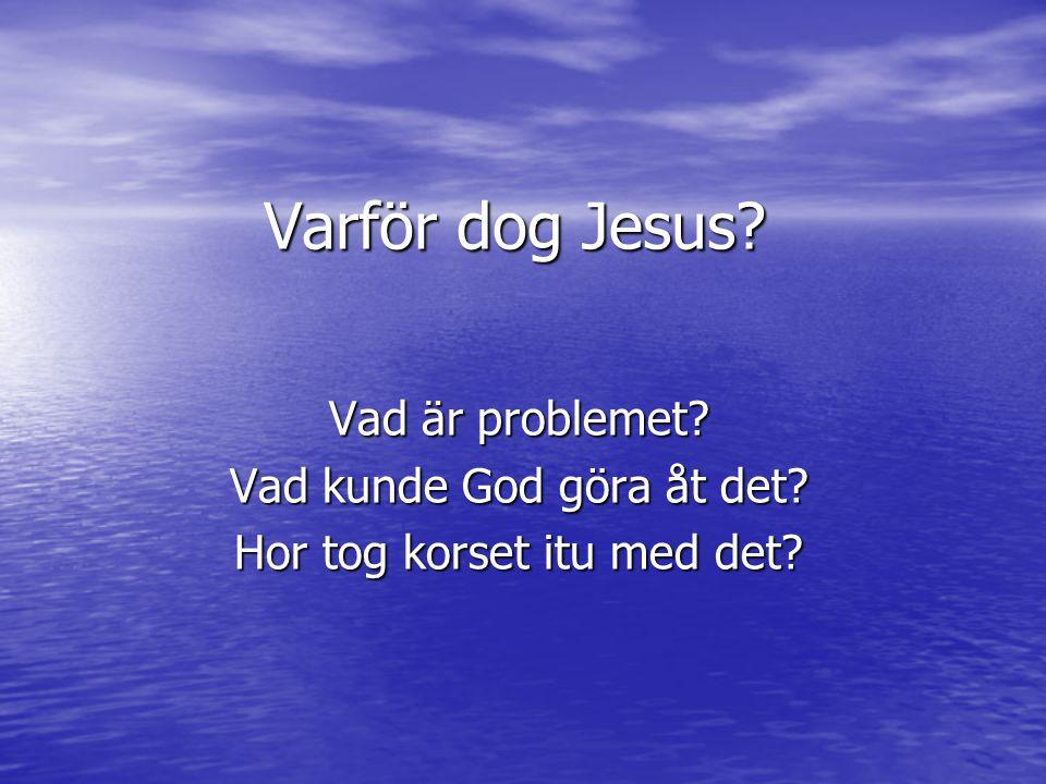 Varför dog Jesus Vad är problemet Vad kunde God göra åt det