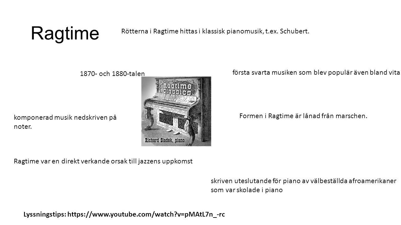Ragtime Rötterna i Ragtime hittas i klassisk pianomusik, t.ex. Schubert. 1870- och 1880-talen.