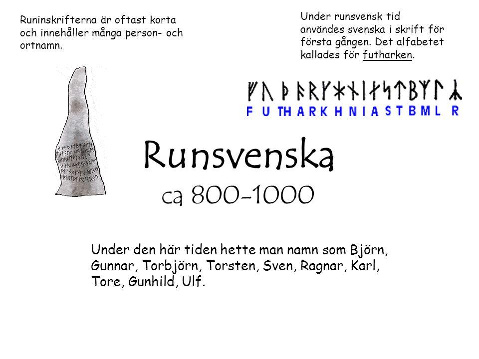 Under runsvensk tid användes svenska i skrift för första gången. Det alfabetet kallades för futharken.