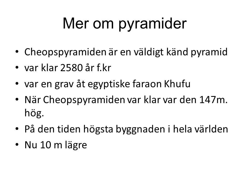 Mer om pyramider Cheopspyramiden är en väldigt känd pyramid